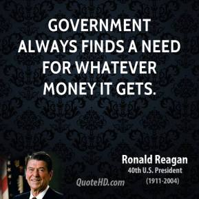 Government always finds a need for whatever money it gets.
