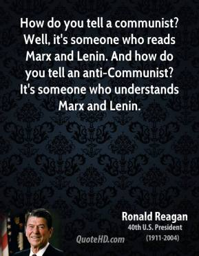 Ronald Reagan - How do you tell a communist? Well, it's someone who reads Marx and Lenin. And how do you tell an anti-Communist? It's someone who understands Marx and Lenin.