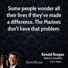 Some people wonder all their lives if they've made a difference. The Marines don't have that problem.