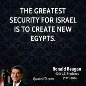 The greatest security for Israel is to create new Egypts.