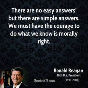 There are no easy answers' but there are simple answers. We must have the courage to do what we know is morally right.