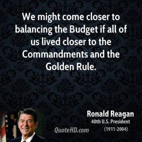 We might come closer to balancing the Budget if all of us lived closer to the Commandments and the Golden Rule.