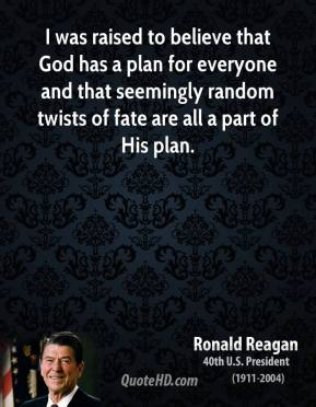 I was raised to believe that God has a plan for everyone and that seemingly random twists of fate are all a part of His plan.
