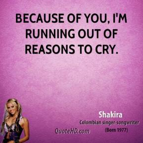 Because of you, I'm running out of reasons to cry.