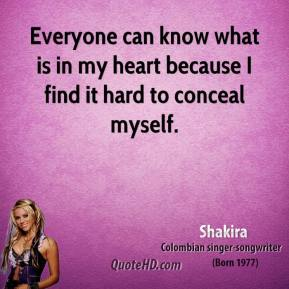 Everyone can know what is in my heart because I find it hard to conceal myself.