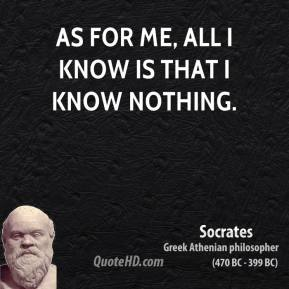 As for me, all I know is that I know nothing.