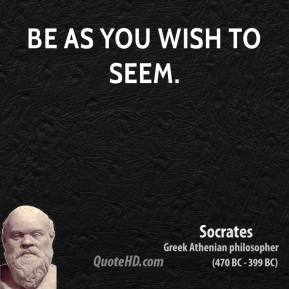 Be as you wish to seem.