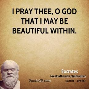I pray thee, O God that I may be beautiful within.