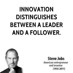 Steve Jobs - Innovation distinguishes between a leader and a follower.