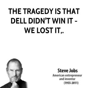 The tragedy is that Dell didn't win it - we lost it.