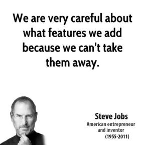 We are very careful about what features we add because we can't take them away.