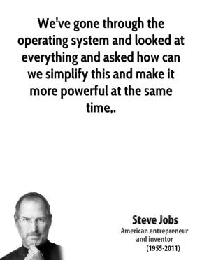 We've gone through the operating system and looked at everything and asked how can we simplify this and make it more powerful at the same time.