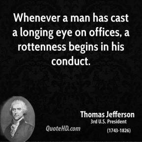 Whenever a man has cast a longing eye on offices, a rottenness begins in his conduct.