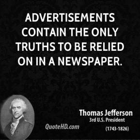 Thomas Jefferson - Advertisements contain the only truths to be relied on in a newspaper.