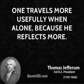 One travels more usefully when alone, because he reflects more.
