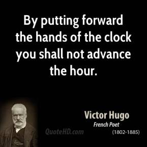 By putting forward the hands of the clock you shall not advance the hour.