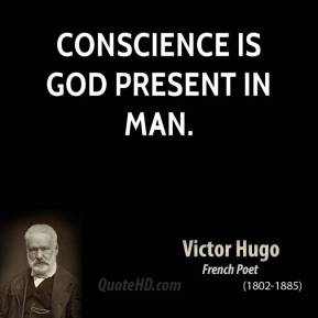 Conscience is God present in man.