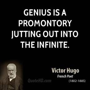 Genius is a promontory jutting out into the infinite.