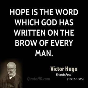 Hope is the word which God has written on the brow of every man.