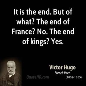 It is the end. But of what? The end of France? No. The end of kings? Yes.