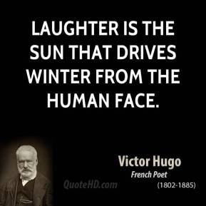 Laughter is the sun that drives winter from the human face.