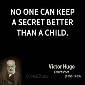 No one can keep a secret better than a child.
