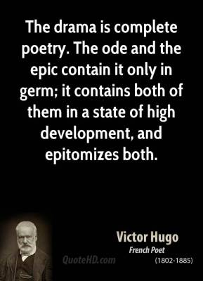 The drama is complete poetry. The ode and the epic contain it only in germ; it contains both of them in a state of high development, and epitomizes both.