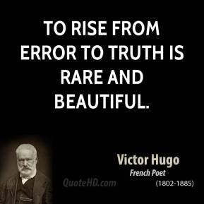 To rise from error to truth is rare and beautiful.