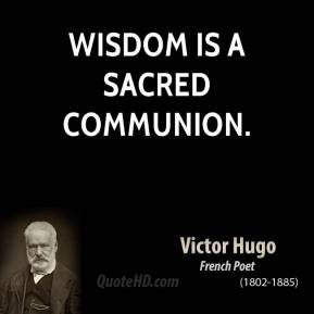Wisdom is a sacred communion.