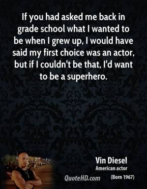If you had asked me back in grade school what I wanted to be when I grew up, I would have said my first choice was an actor, but if I couldn't be that, I'd want to be a superhero.