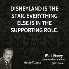 Walt Disney - Disneyland is the star, everything else is in the supporting role.