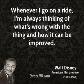 Whenever I go on a ride, I'm always thinking of what's wrong with the thing and how it can be improved.