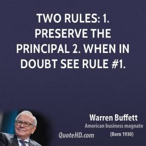 Two rules: 1. Preserve the principal 2. When in doubt see Rule #1.
