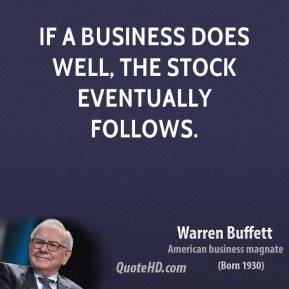 If a business does well, the stock eventually follows.