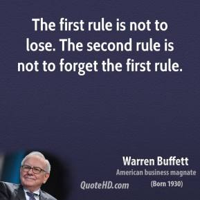 Warren Buffett - The first rule is not to lose. The second rule is not to forget the first rule.
