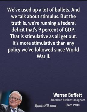 We've used up a lot of bullets. And we talk about stimulus. But the truth is, we're running a federal deficit that's 9 percent of GDP. That is stimulative as all get out. It's more stimulative than any policy we've followed since World War II.