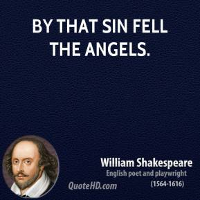 William Shakespeare - By that sin fell the angels.