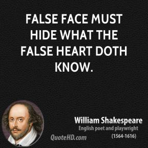 False face must hide what the false heart doth know.