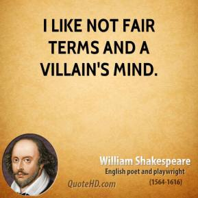 William Shakespeare - I like not fair terms and a villain's mind.