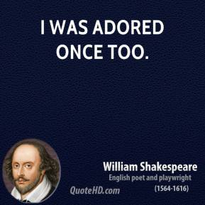 I was adored once too.