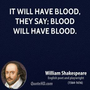 It will have blood, they say; blood will have blood.