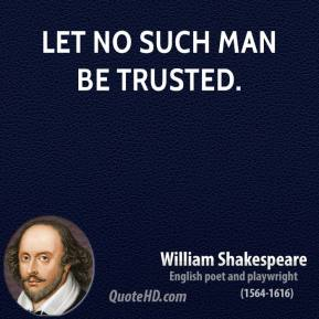 Let no such man be trusted.