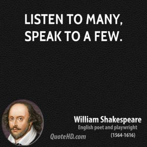 Listen to many, speak to a few.