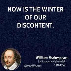 Now is the winter of our discontent.