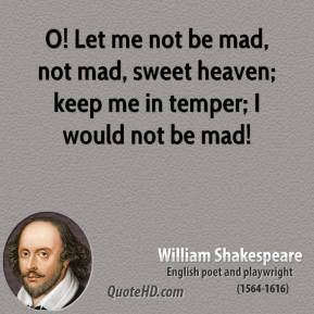 William Shakespeare - O! Let me not be mad, not mad, sweet heaven; keep me in temper; I would not be mad!