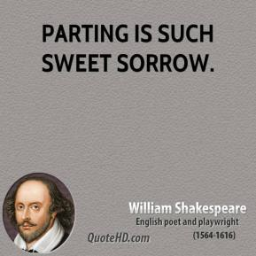 William Shakespeare - Parting is such sweet sorrow.
