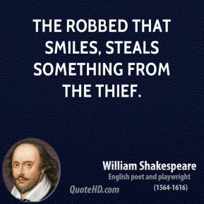 William Shakespeare - The robbed that smiles, steals something from the thief.