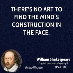 There's no art to find the mind's construction in the face.
