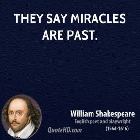 William Shakespeare - They say miracles are past.