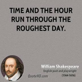 Time and the hour run through the roughest day.